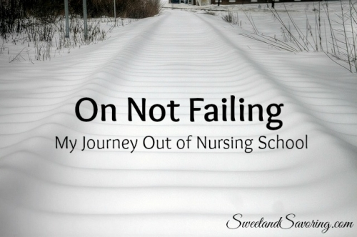 On Not Failing: My Journey Out of Nursing School - Sweet and Savoring
