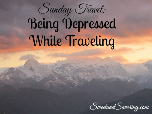 Sunday Travel: Being Depressed While Traveling - Sweet and Savoring