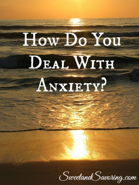 How Do You Deal With Anxiety? - Sweet and Savoring