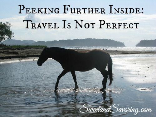 Peeking Further Inside: Travel Is Not Perfect - Sweet and Savoring