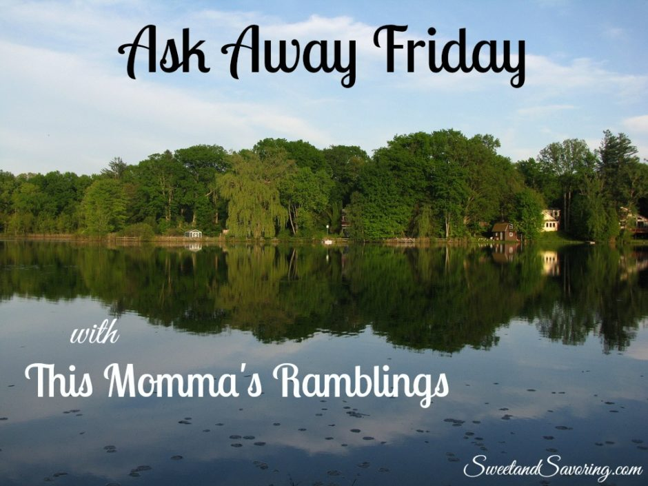 Ask Away Friday with This Momma's Ramblings - Sweet and Savoring