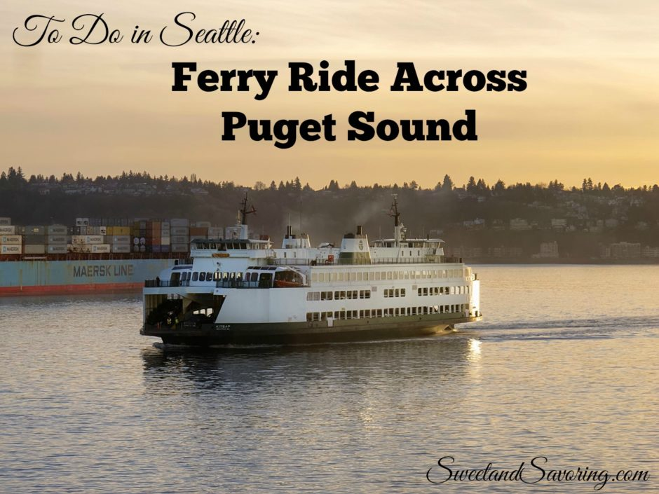 Ferry Ride Across Puget Sound - Sweet and Savoring