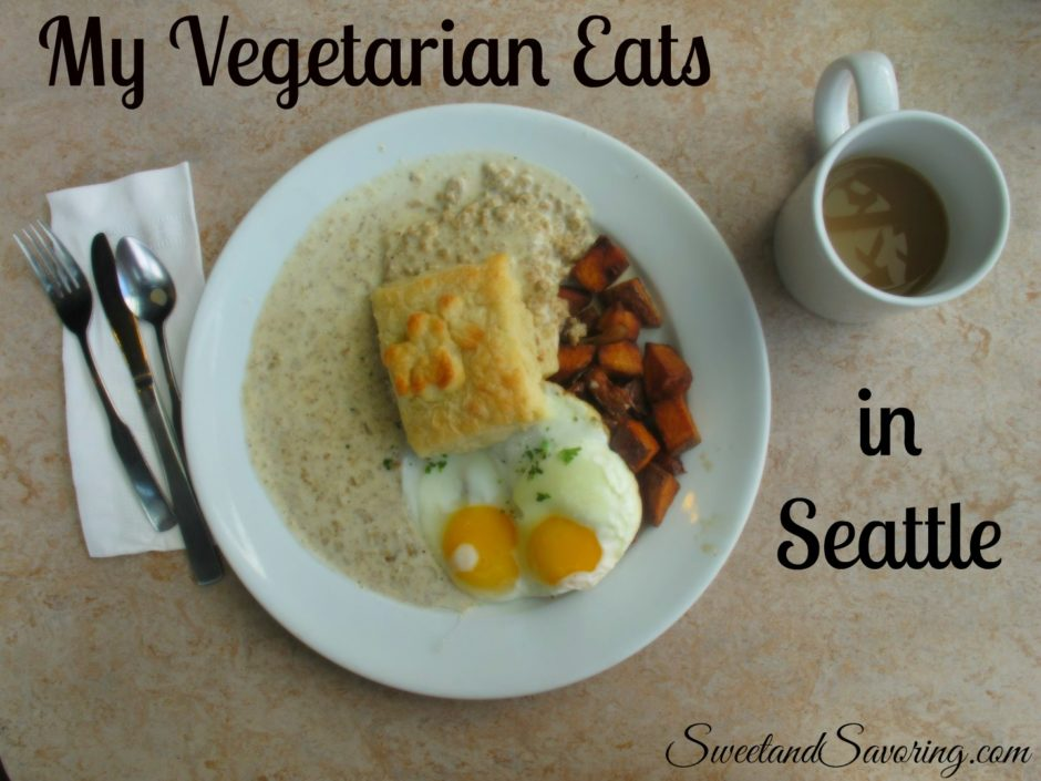 My Vegetarian Eats in Seattle - Sweet and Savoring